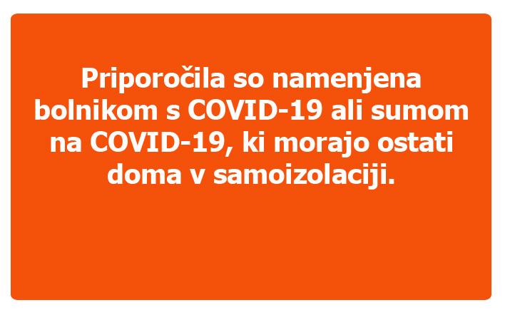 Priporočila so namenjena bolnikom s COVID-19 ali sumom na COVID-19, ki morajo ostati doma v samoizolaciji.